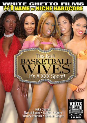 This Isn't Basketball-Wives ... It's a XXX Spoof!
